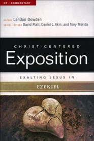 Christ-Centered Exposition Commentary: Exalting Jesus in Ezekiel