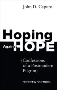Hoping against Hope: Confessions of a Postmodern Pilgrim
