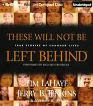 These Will Not Be Left Behind: True Stories of Changed Lives - unabridged audiobook on CD
