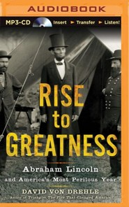 Rise to Greatness: Abraham Lincoln and America's Most Perilous Year - unabridged audiobook on MP3-CD