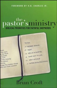 The Pastors Ministry: Biblical Priorities for Faithful Shepherds