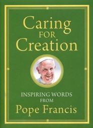 Caring for Creation: Inspiring Words from Pope Francis