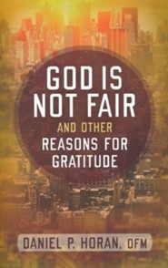 God Is Not Fair and Other Reasons for Gratitude