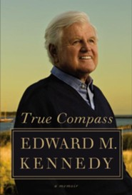 True Compass: A Memoir  -     By: Edward M. Kennedy