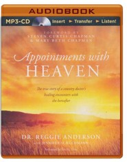Appointments with Heaven: The True Story of a Country Doctor's Healing Encounters with the Hereafter - unabridged audiobook on MP3-CD