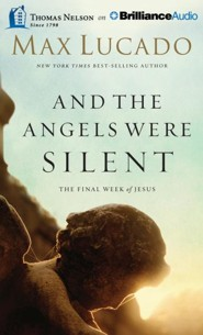 And The Angels Were Silent: The Final Week of Jesus - unabridged audiobook on MP3-CD