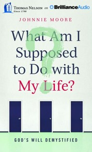 What Am I Supposed to Do with My Life?: God's Will Demystified - unabridged audiobook on CD