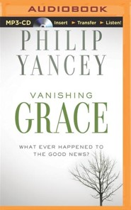 Vanishing Grace: What Ever Happened to the Good News? - unabridged audiobook on MP3-CD