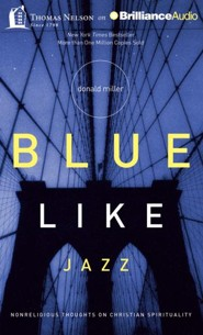 Blue Like Jazz: Nonreligious Thoughts on Christian Spirituality - unabridged audiobook on CD