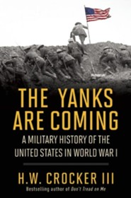 The Yanks Are Coming: A Military History of the United States in World War I