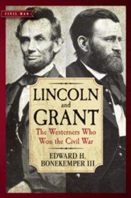 Lincoln and Grant: The Westerners Who Won the Civil War