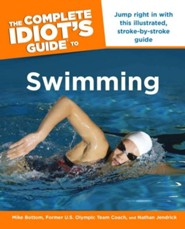The Complete Idiot's Guide to Swimming: Jump Right in With This Illustrated Stroke-by-Stroke Guide  -     By: Mike Bottom