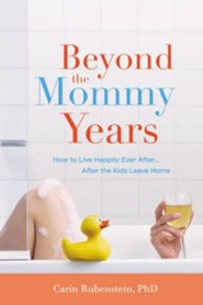 Beyond the Mommy Years: Empty Nest, Full Life   -     By: Carin Rubenstein