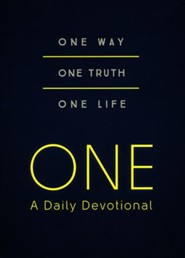 ONE-A Daily Devotional: One Way, One Truth, One Life