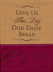 Give Us This Day Our Daily Bread: Matthew 6:11 Journal