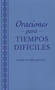 Oraciones para tiempos dif&#237ciles: cuando no sabes qu&#233 orar, Prayers for difficult times