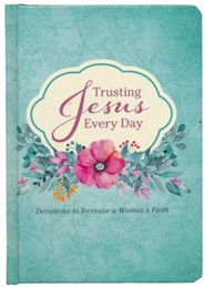 Trusting Jesus Every Day: Devotions to Increase a Woman's Faith
