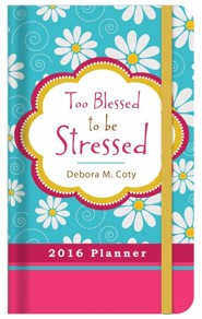 2016 Planner - Too Blessed to Be Stressed