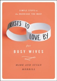 Lists to Love By for Busy Wives: Simple Steps to the Marriage You Want