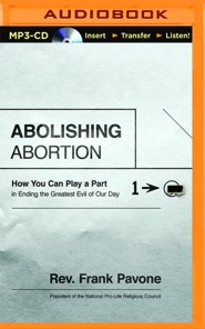 Abolishing Abortion: How You Can Play a Part in Ending the Greatest Evil of Our Day - unabridged audio book on MP3-CD