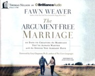 The Argument-Free Marriage: 28 Days to Creating the Marriage You've Always Wanted with the Spouse You Already Have - unabridged audio book on CD