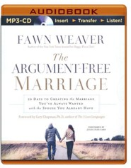 The Argument-Free Marriage: 28 Days to Creating the Marriage You've Always Wanted with the Spouse You Already Have - unabridged audio book on MP3-CD