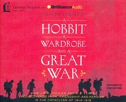 A Hobbit, a Wardrobe, and a Great War: How J.R.R. Tolkien and C.S. Lewis Rediscovered Faith, Friendship, and Heroism in the Cataclysm of 1914-18 - unabridged audio book on CD