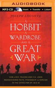 A Hobbit, a Wardrobe, and a Great War: How J.R.R. Tolkien and C.S. Lewis Rediscovered Faith, Friendship, and Heroism in the Cataclysm of 1914-18 - unabridged audio book on MP3-CD