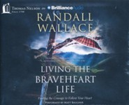 Living the Braveheart Life: Finding the Courage to Follow Your Heart - unabridged audio book on CD