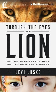 Through the Eyes of a Lion: Facing Impossible Pain, Finding Incredible Power - unabridged audio book on CD