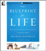 Your Blueprint for Life: How to Align Your Passion, Gifts, and Calling with Eternity in Mind - unabridged audio book on CD