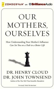 Our Mothers, Ourselves: How Understanding Your Mother's Influence Can Set You on a Path to a Better Life - unabridged audio book on CD