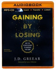 Gaining By Losing: Why the Future Belongs to Churches that Send - unabridged audio book on MP3-CD