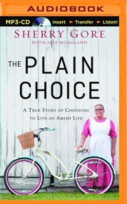 The Plain Choice: A True Story of Choosing to Live an Amish Life - unabridged audio book on MP3-CD