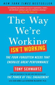 Be Excellent at Anything: The Four Keys To Transforming the Way We Work and Live  -     By: Tony Schwartz, Jean Gomes, Catherine McCarthy Ph.D.