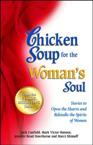 Chicken Soup for the Woman's Soul: More Stories to Open the Heart and Rekindle the Spirit of Women