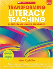 Transforming Literacy Teaching for the Common Core: K-2: Model Lessons and Practical Strategies That Show You How to Integrate the Standards to Plan and Teach With Confidence