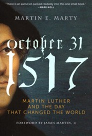 October 31, 1517: The Day That Changed the World