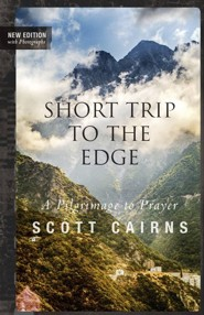 A Short Trip to the Edge: A Pilgrimage to Prayer (New Edition)