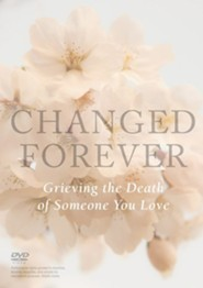Changed Forever: Grieving The Death of Someone You Love