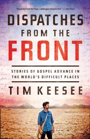 Dispatches from the Front: Stories of Gospel Advance in the World's Difficult Places - eBook