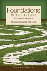 Foundations of Spirituality: The Human and the Holy; A Systematic Approach - eBook