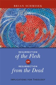 Resurrection of the Flesh or Resurrection from the Dead: Implications for Theology - eBook