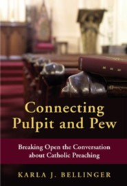 Connecting Pulpit and Pew: Breaking Open the Conversation About Catholic Preaching - eBook