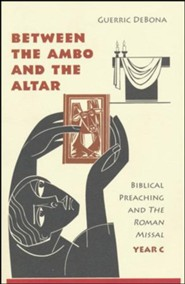 Between the Ambo and the Altar: Biblical Preaching and the Roman Missal, Year C