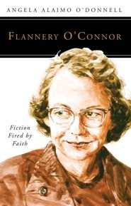 Flannery O'Connor: Fiction Fired by Faith
