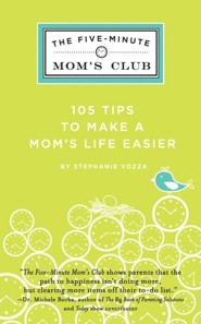 The Five-Minute Mom's Club: 105 Tips to make mom's life easier  -     By: Stephanie Vozza