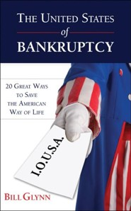 The United States of Bankruptcy: 20 Great Ways to Save the American Way of Life  -     By: Bill Glynn