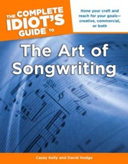 The Complete Idiot's Guide to the Art of Songwriting  -     By: Casey Kelly