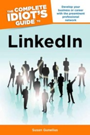 The Complete Idiot's Guide to LinkedIN  -     By: Susan Gunelius